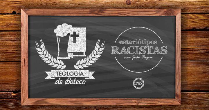 Teologia de Boteco 45 Esteriotipos Racistas