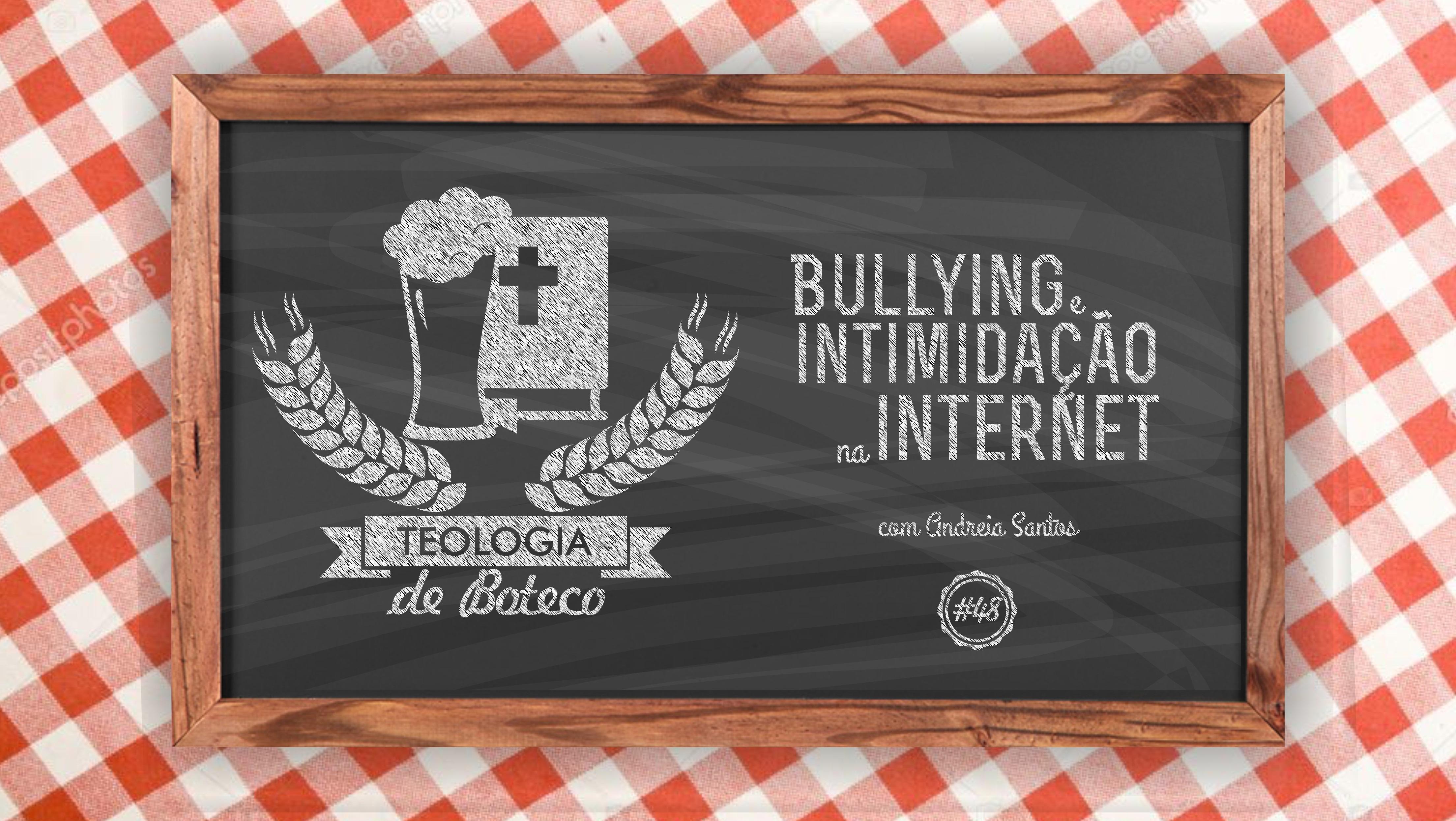 Teologia de Boteco 48 Bullying e Intimidação na Internet