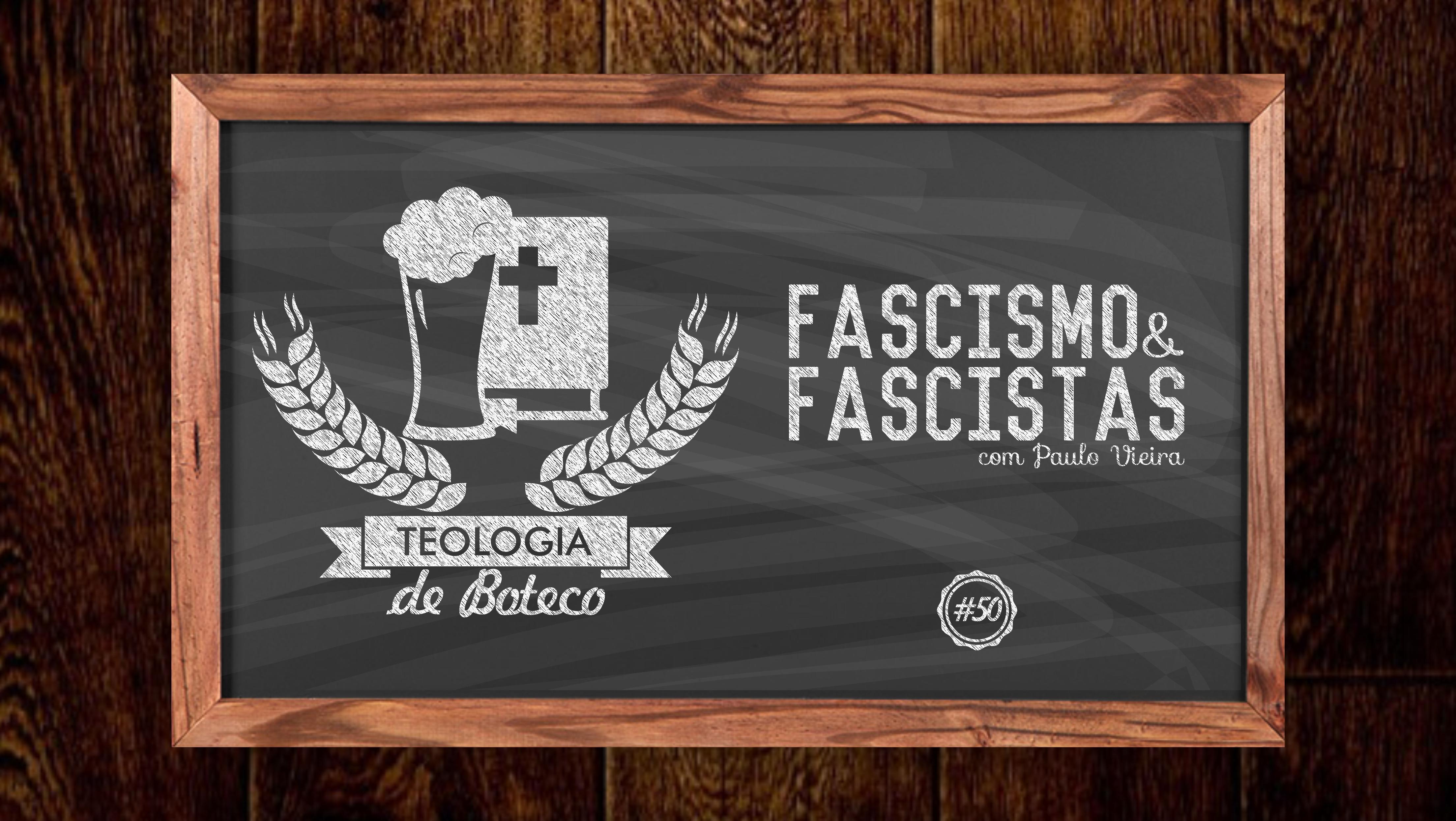Teologia de Boteco 50 Fascismos e Fascistas