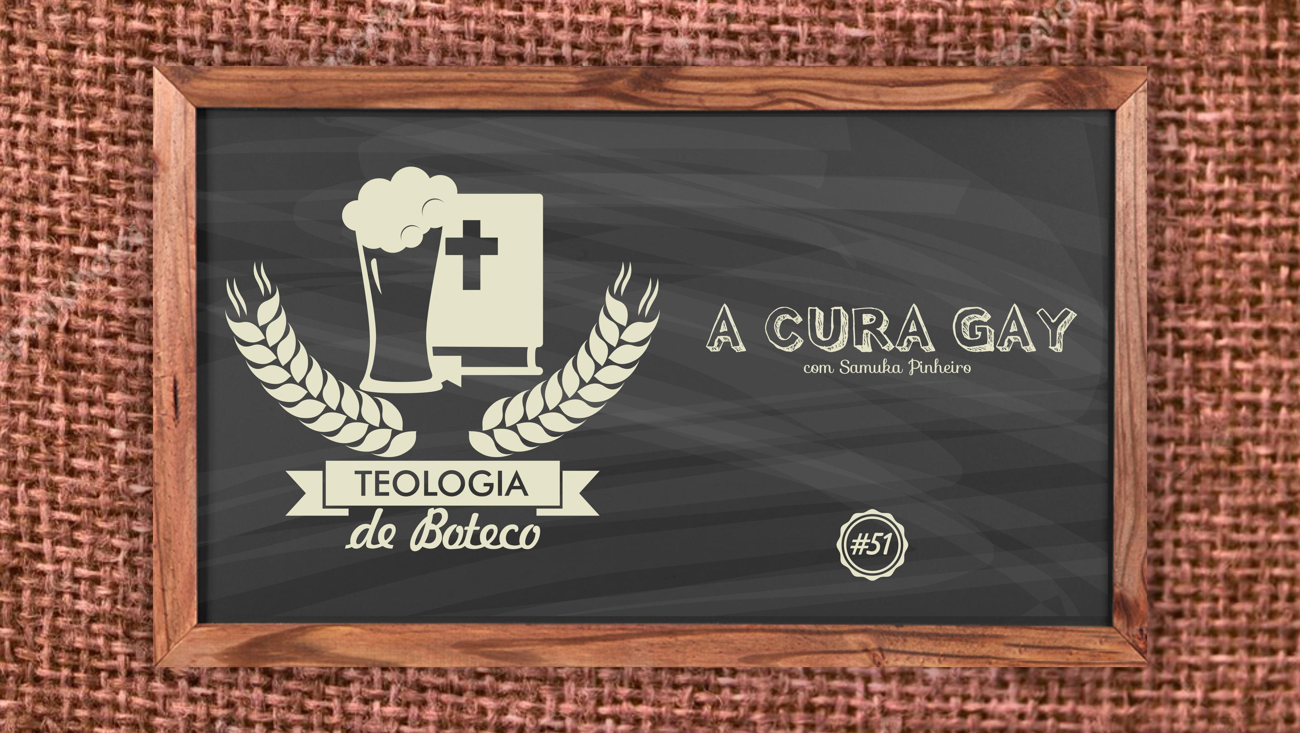 Teologia de Boteco 51 A Cura Gay