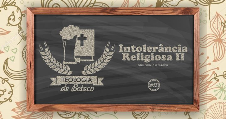 Teologia de Boteco 55 Intolerancia Religiosa II