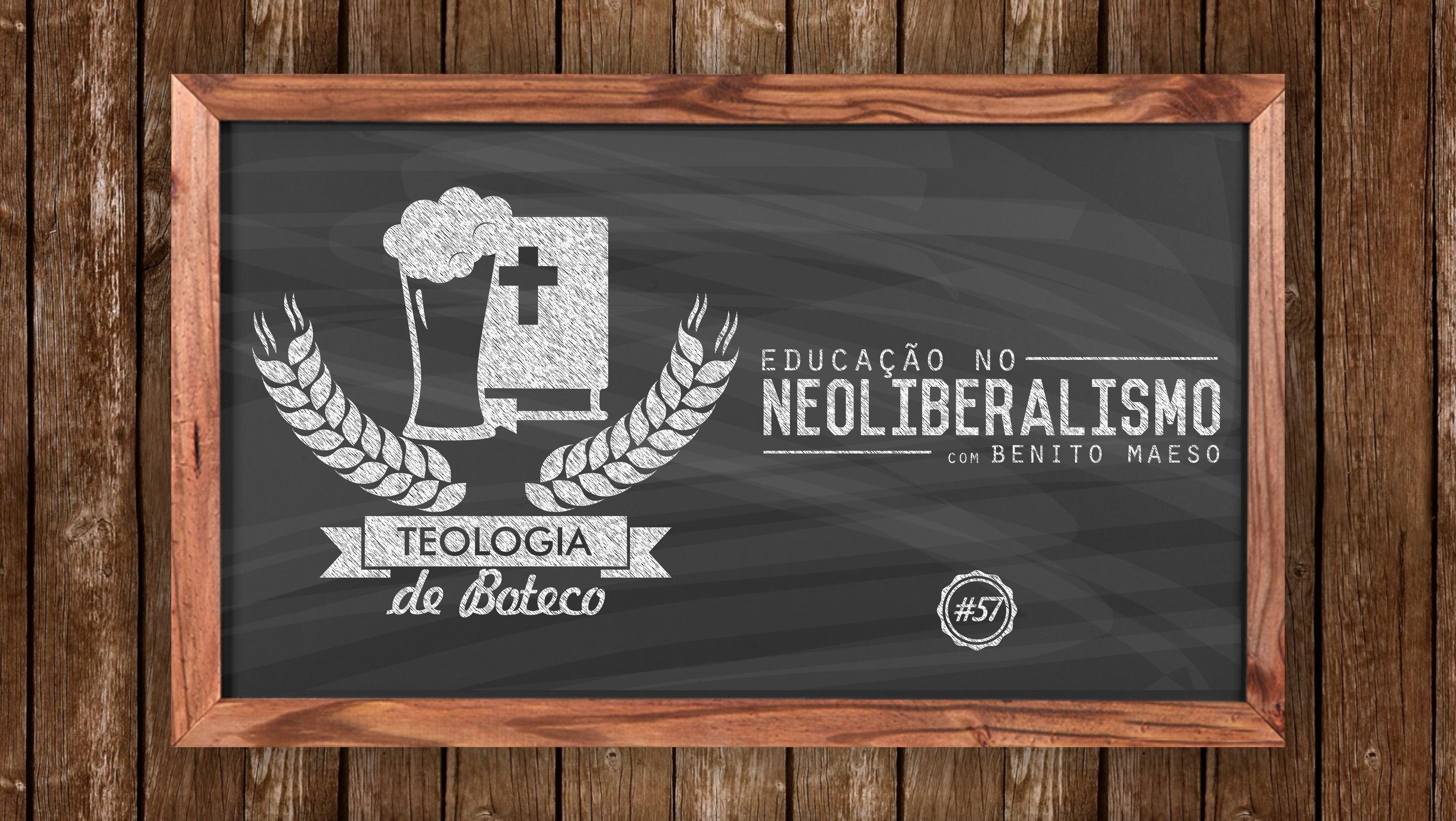Teologia de Boteco 57 Educação no Neoliberalismo