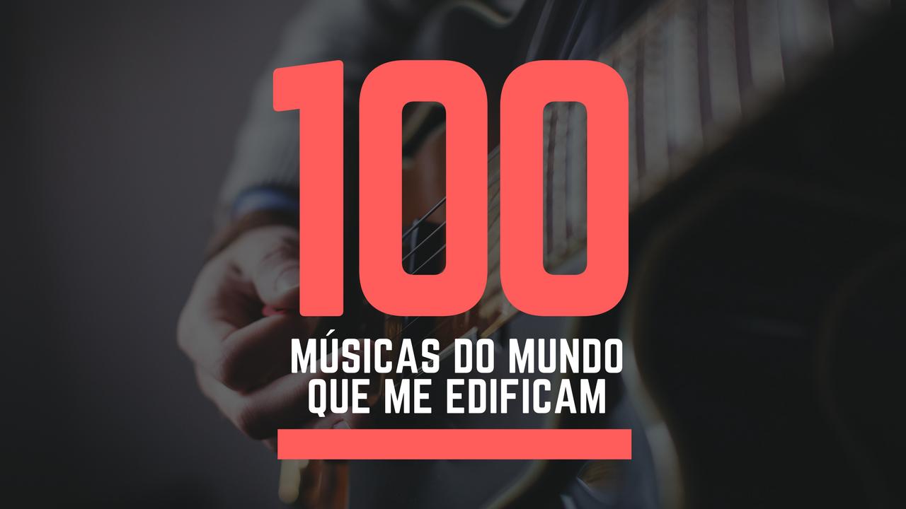 100 Músicas do Mundo Que Me Edificam