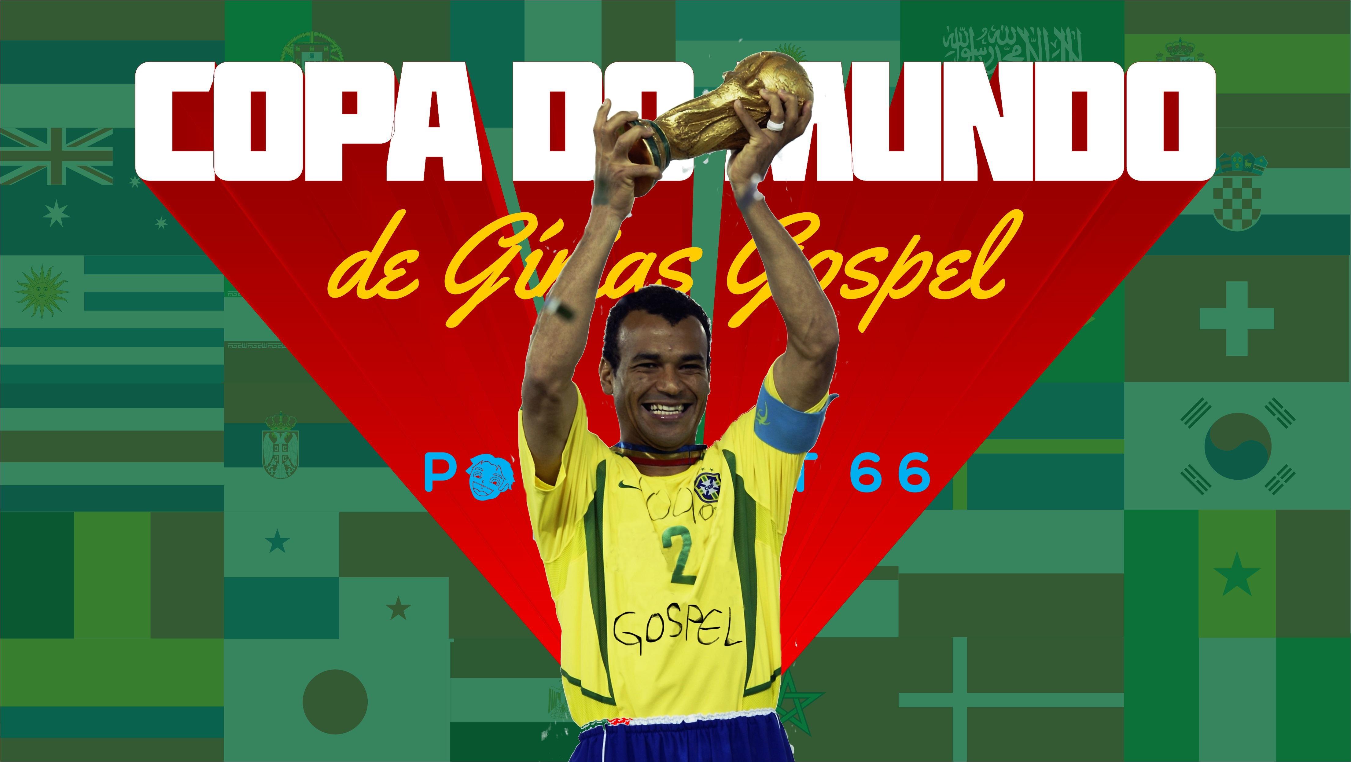 Podcrent 66 Copa do Mundo de Girias Gospel