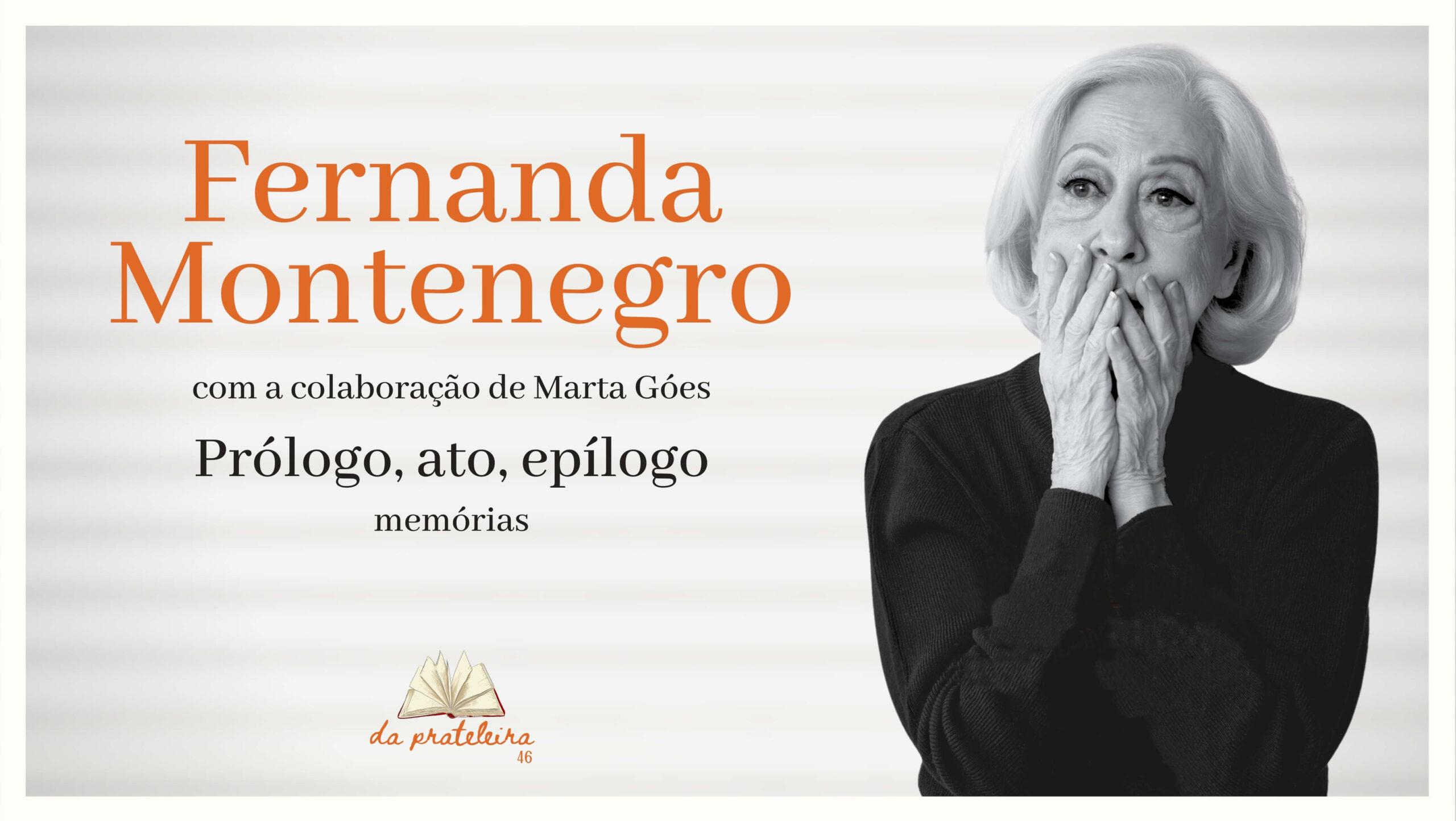 """Foto da atriz Fernanda Montenegro em preto e branco. Na parte superior o título do livro """"Prólogo, ato, epílogo - memórias"""" de Fernanda Montenegro com a colaboração de Marta Góes."""