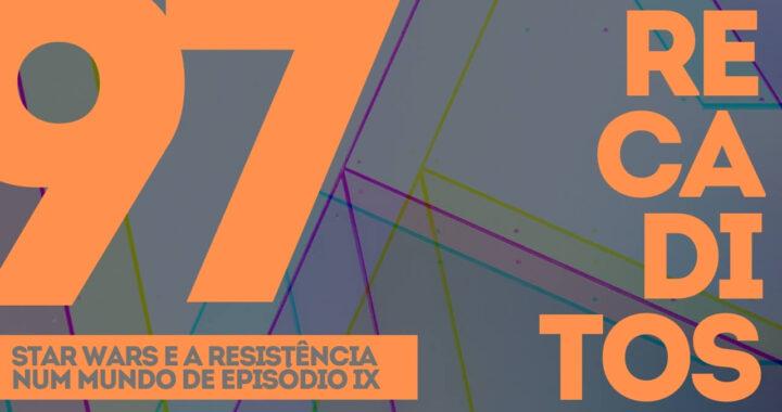 """Fundo cinza. Letreiro com o número 97 na cor laranja, além do nome do podcast (Recaditos) e o título do episódio """"Star Wars e a Resistência num Mundo de Episódio IX"""" também em laranja."""