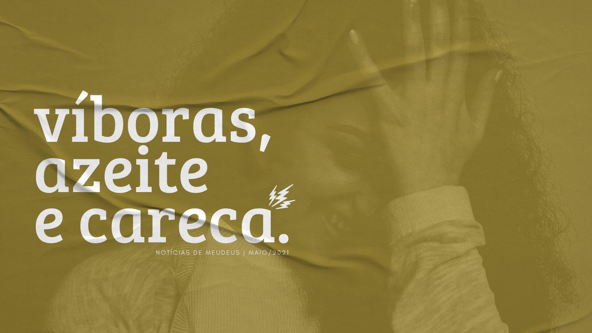 """No fundo: moça com a mão na testa em sinal de decepção. Tom amarelo da imagem. Na frente: o letreiro """"víboras, azeite e careca"""" na cor branca."""