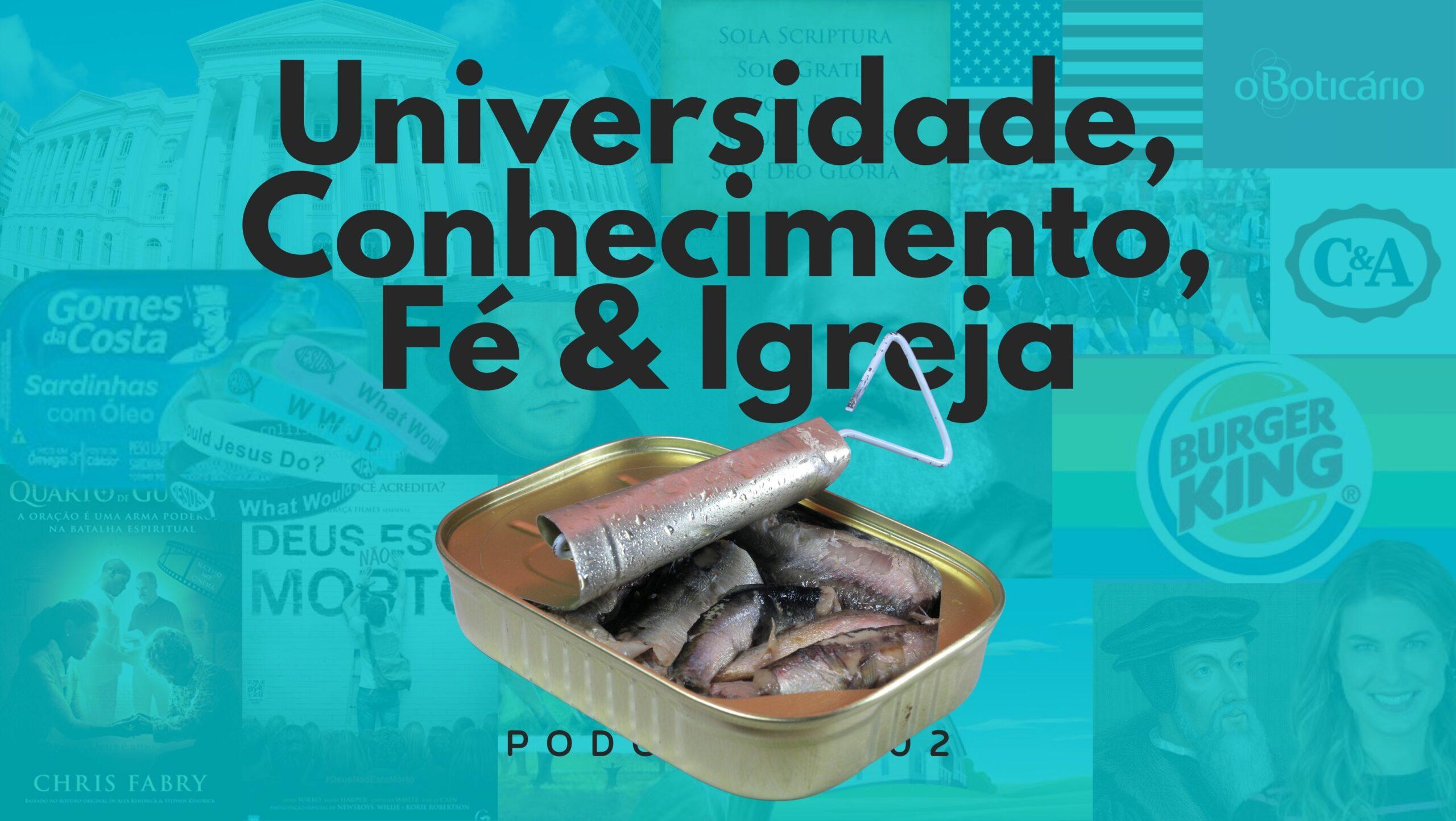 """Plano de fundo azul. Acima o letreiro """"Universidade, Conhecimento, Fé & Igreja"""". Abaixo o letreiro """"Podcrent 102"""" e imagem de uma lata de sardinha aberta."""
